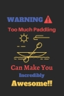 WARNING Too Much Paddling Can Make You Incredibly Awesome: Canoeing Notebook Cover Image