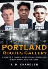Portland Rogues Gallery: A Baker's Dozen Arresting Criminals from Portland History (America Through Time) Cover Image