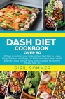 Dash Diet Cookbook Over 50: 21 Days Consistent Low Sodium Dash Diet Plan to Lower Blood Pressure and Body Fat While Improving Heart Health & Bette Cover Image