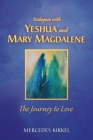 Dialogues with Yeshua and Mary Magdalene: The Journey to Love Cover Image