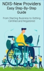 NDIS - New Providers Easy Step-By-Step Guide From Starting Business to Getting Certified and Registered Cover Image