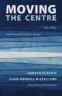 Moving the Centre: Small Axe & Freedom Singer Cover Image