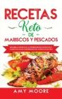 Recetas Keto de Mariscos y Pescados: Descubre los secretos de las recetas de pescados y mariscos bajos en carbohidratos increíbles para tu estilo de v Cover Image