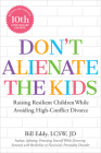 Don't Alienate the Kids!: Raising Resilient Children While Avoiding High-Conflict Divorce Cover Image