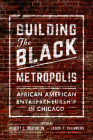Building the Black Metropolis: African American Entrepreneurship in Chicago (New Black Studies Series) Cover Image