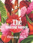 The amazing garden coloring book: An Adult Coloring Book With 51 Illustrations Of amazing garden For Stress Relief and Relaxation Cover Image