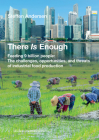 There Is Enough: Feeding 9 Billion People: The Challenges, Opportunities, and Threats of Industrial Food Production Cover Image
