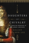 Daughters of Chivalry: The Forgotten Children of King Edward Longshanks Cover Image