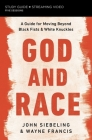 God and Race Study Guide Plus Streaming Video: A Guide to Moving Beyond Black Fists and White Knuckles Cover Image