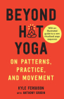 Beyond Hot Yoga: On Patterns, Practice, and Movement Cover Image