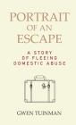Portrait of an Escape: A Story of Fleeing Domestic Abuse Cover Image