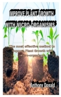 Improve Plant Growth with Micro-Organisms: The most effective method to Improve Plant Growth with micro-organisms Cover Image