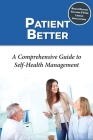 Patient Better: A Comprehensive Guide to Self-health Management Cover Image