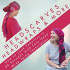Headscarves, Head Wraps & More: How to Look Fabulous in 60 Seconds with Easy Head Wrap Tying Techniques Cover Image