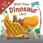 What Does Dinosaur Like?: Touch & Feel Board Book (Touch and Feel) Cover Image