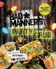 Bad Manners: Party Grub: For Social Motherf*ckers: A Vegan Cookbook Cover Image