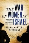The War on Women in Israel: A Story of Religious Radicalism and the Women Fighting for Freedom Cover Image