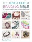 The Knotting & Braiding Bible: The Complete Guide to Creative Knotting Including Kumihimo, Macrame and Plaiting Cover Image