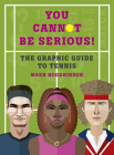 You Cannot Be Serious! The Graphic Guide to Tennis: Grand slams, players and fans, and all the tennis trivia possible Cover Image