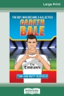 Gareth Bale: The Boy Who Became a Galàctico (16pt Large Print Edition) Cover Image