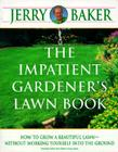 The Impatient Gardener's Lawn Book: How to Grow a Beautiful Lawn--Without Working Yourself into the Ground Cover Image