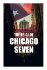 The Trial of Chicago Seven: True Story behind the Headlines (Including the Transcript of the Trial) Cover Image
