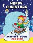 Happy Christmas Activity Book for Kids: Maze Game, Dot to Dot, Math Game, Word Search and More in Christmas Theme Cover Image