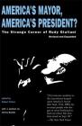 America's Mayor, America's President?: The Strange Career of Rudy Giuliani Cover Image