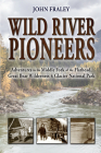 Wild River Pioneers (2nd Ed): Adventures in the Middle Fork of the Flathead, Great Bear Wilderness, and Glacier Np, New & Updated Cover Image