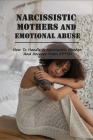 Narcissistic Mothers And Emotional Abuse: How To Handle A Narcissistic Mother And Recover From CPTSD: Books For Daughters Of Narcissistic Mothers Cover Image