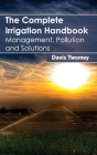 Complete Irrigation Handbook: Management, Pollution and Solutions Cover Image