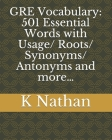 GRE Vocabulary: 501 Essential Words: with Usage/Roots/Synonyms/Antonyms and more... Cover Image