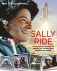 Sally Ride: A Photobiography of America's Pioneering Woman in Space: A Photobiography of America's Pioneering Woman in Space Cover Image