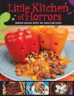 Little Kitchen of Horrors: Hideously Delicious Recipes That Disgust and Delight Cover Image