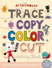 Trace, Copy, Color and Cut: Early Learning Through Art (Arty Mouse Creativity Books) Cover Image