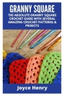 Granny Squares: The Absolute Granny Square Crochet Guide with Several Amazing Crochet Patterns & Proects Cover Image