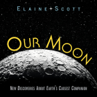 Our Moon: New Discoveries About Earth's Closest Companion Cover Image