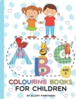 ABC Colouring Books For Children Age 2: Fun And Manageable Pre-School Activities With ABC Cards Learning Resources For Baby Shower, Kids, Toddlers And Cover Image