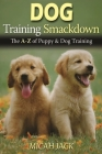 Dog Training Smackdown: The A - Z of Puppy & Dog Training Cover Image