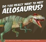 Do You Really Want to Meet Allosaurus? (Do You Really Want to Meet a Dinosaur?) Cover Image