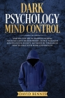 Dark Psychology Mind Control: Master the Art of Reading Others, Influence and Transforming People through Manipulation Secrets, Methods of Persuasio Cover Image