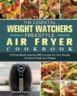 The Essential Weight Watchers Freestyle Air Fryer Cookbook: 100 Easy Mouth-watering WW Freestyle Air Fryer Recipes for Smart People on A Budget Cover Image