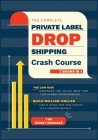 The Complete Private Label/Dropshipping Crash Course [3 in 1]: The Low-Risk Strategies that Helped More than 1,357 Hungry Entrepreneurs to Build Milli Cover Image