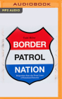 Border Patrol Nation: Dispatches from the Front Lines of Homeland Security Cover Image