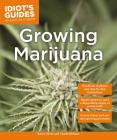 Growing Marijuana: Expert Advice to Yield a Dependable Supply of Potent Buds (Idiot's Guides) Cover Image