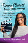 Disney Channel Tween Programming: Essays on Shows from Lizzie McGuire to Andi Mack Cover Image