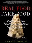 Real Food, Fake Food: Why You Don't Know What You're Eating and What You Can Do about It Cover Image