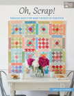 Oh, Scrap!: Fabulous Quilts That Make the Most of Your Stash Cover Image