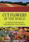 Cut Flowers of the World: A Complete Reference for Growers and Florists Cover Image