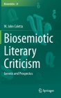 Biosemiotic Literary Criticism: Genesis and Prospectus (Biosemiotics #24) Cover Image